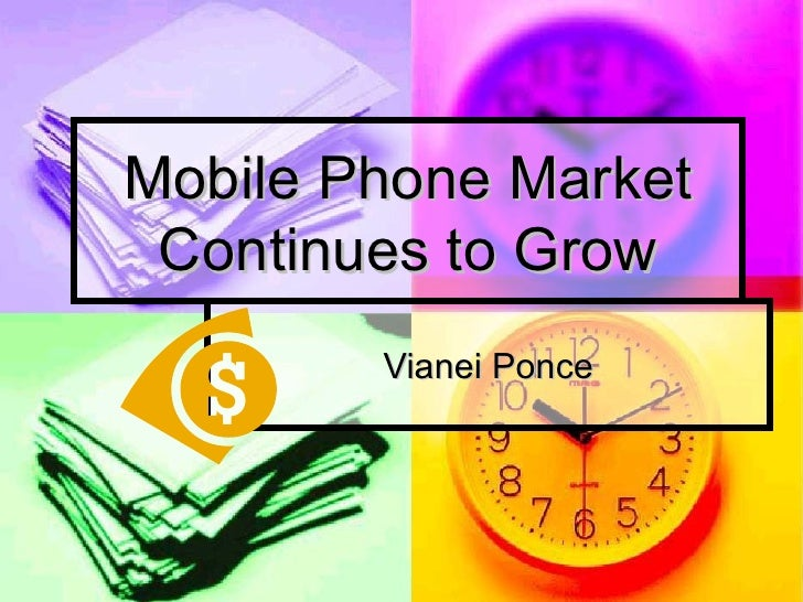 Mobile Phone Market Continues to Grow Vianei Ponce