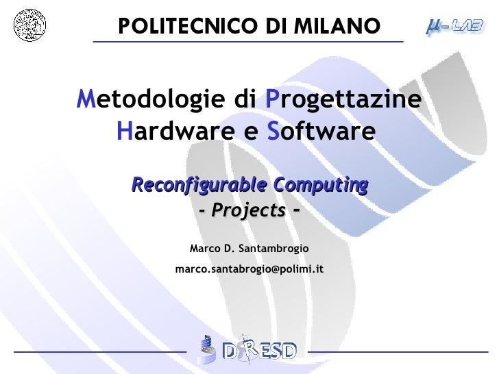 M etodologie   di  P rogettazine  H ardware e  S oftware   Reconfigurable Computing - Projects  -