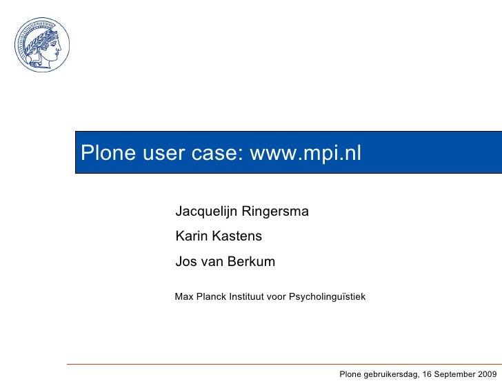 Plone user case: www.mpi.nl           Jacquelijn Ringersma          Karin Kastens          Jos van Berkum           Max Pl...