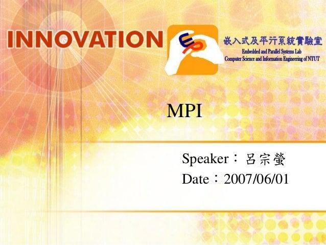 MPI Speaker:呂宗螢 Date:2007/06/01