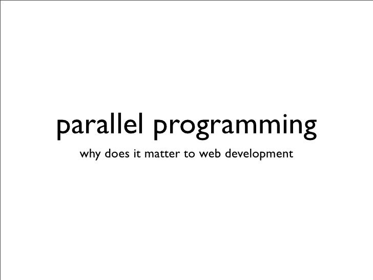 parallel programming  why does it matter to web development