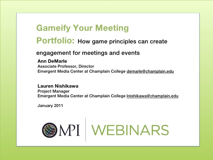 Gameify Your MeetingPortfolio: How game principles can createengagement for meetings and eventsAnn DeMarleAssociate Profes...