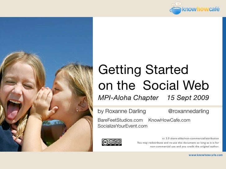 Getting Started     on the Social Web 1   MPI-Aloha Chapter	 15 Sept 2009     by Roxanne Darling                     @roxa...
