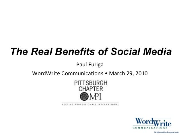 The Real Benefits of Social Media Paul Furiga WordWrite Communications • March 29, 2010