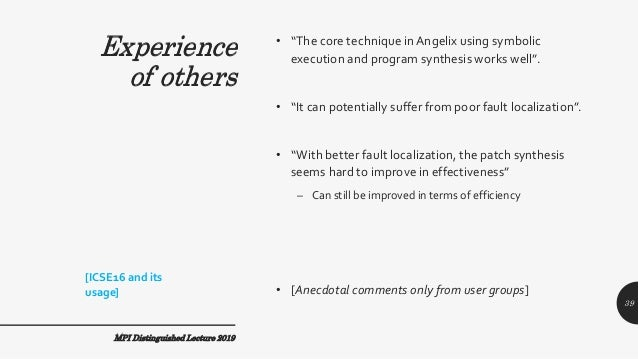"""Experience of others • """"The core technique inAngelix using symbolic execution and program synthesis works well"""". • """"It can..."""