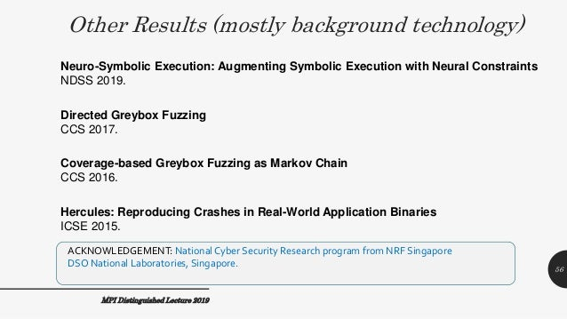 Other Results (mostly background technology) MPI Distinguished Lecture 2019 Coverage-based Greybox Fuzzing as Markov Chain...