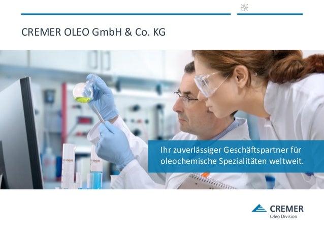 Ihr zuverlässiger Geschäftspartner für oleochemische Spezialitäten weltweit. CREMER OLEO GmbH & Co. KG