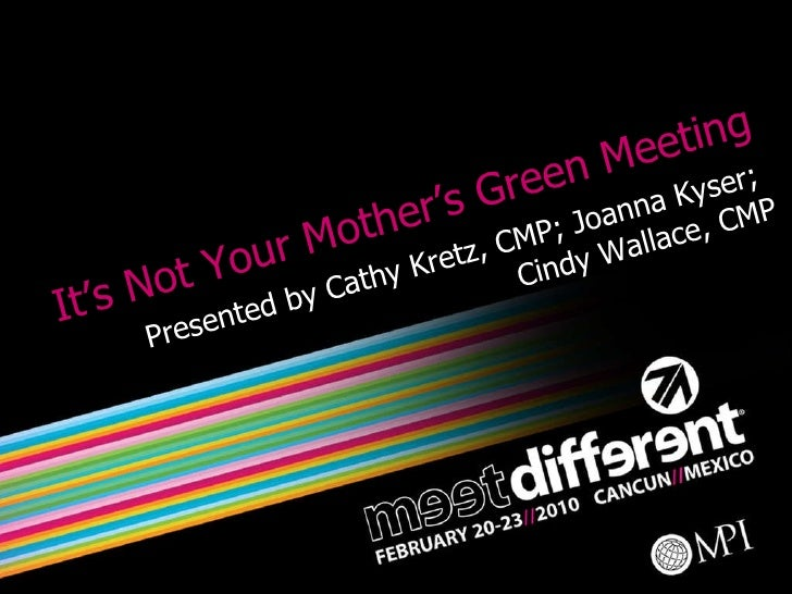 It's Not Your Mother's Green Meeting Presented by Cathy Kretz, CMP; Joanna Kyser;  Cindy Wallace, CMP