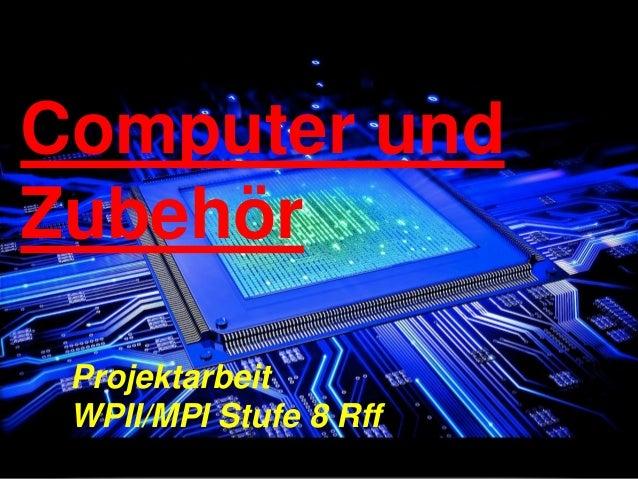 Computer und Zubehör Projektarbeit WPII/MPI Stufe 8 Rff