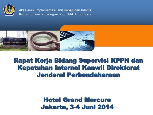Akselerasi Implementasi Unit Kepatuhan Internal Kementerian Keuangan Republik Indonesia Hotel Grand Mercure Jakarta, 3-4 J...