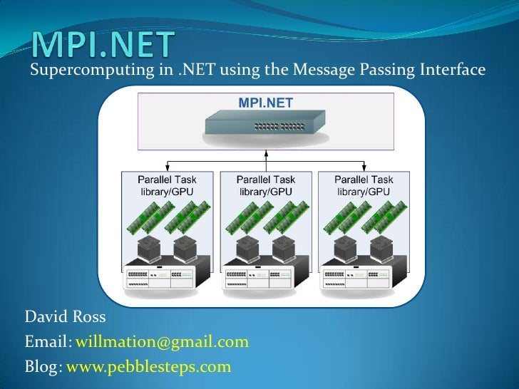 MPI.NET<br />Supercomputing in .NET using the Message Passing Interface<br />David Ross<br />Email: willmation@gmail.com<b...