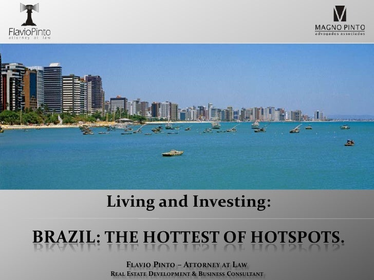Living and Investing:<br />Brazil: The hottest of hotspots.<br />Flavio Pinto – Attorney at Law<br />Real Estate Developme...