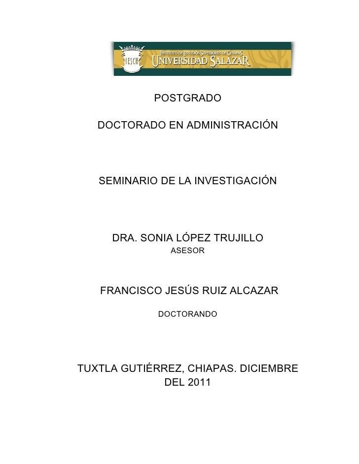 POSTGRADO   DOCTORADO EN ADMINISTRACIÓN   SEMINARIO DE LA INVESTIGACIÓN     DRA. SONIA LÓPEZ TRUJILLO               ASESOR...