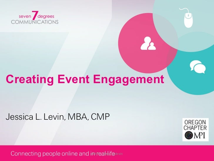 Creating Event EngagementJessica L. Levin, MBA, CMP                     #MPI     @jessicalevin