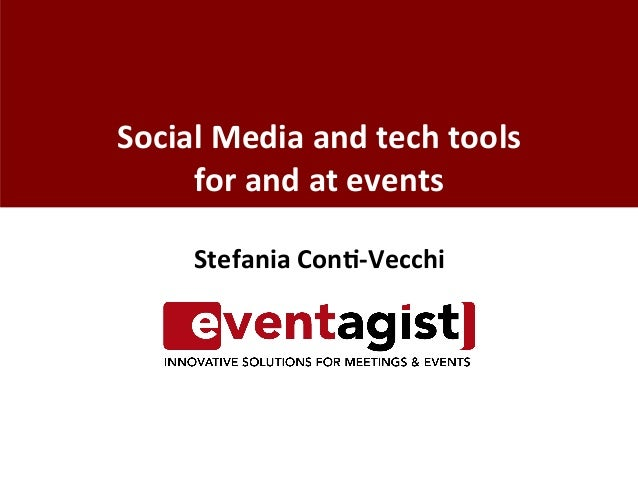Stefania  Con+-‐Vecchi               Social  Media  and  tech  tools   for  and  at  events ...