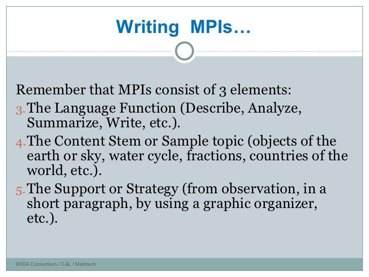 <ul><li>Remember that MPIs consist of 3 elements: </li></ul><ul><li>The Language Function (Describe, Analyze, Summarize, W...