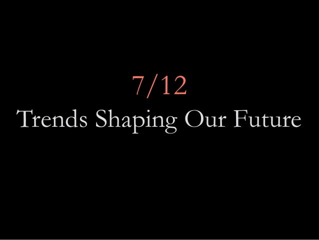 7/12Trends Shaping Our Future