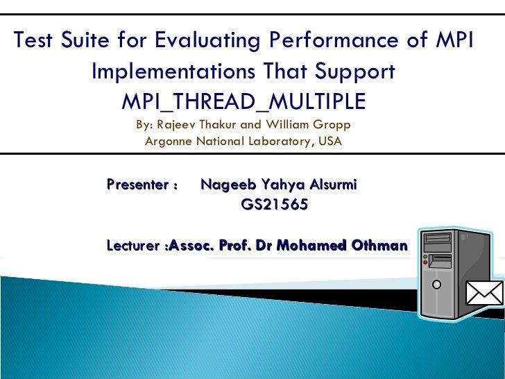 Presenter :  Nageeb Yahya Alsurmi GS21565 Lecturer : Assoc. Prof. Dr Mohamed Othman Test Suite for Evaluating Performance ...