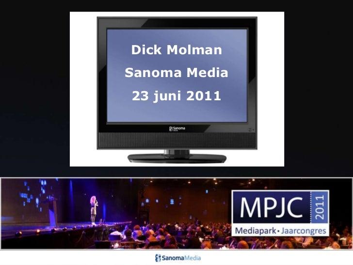 Dick Molman<br />Sanoma Media<br />23 juni 2011<br />1<br />