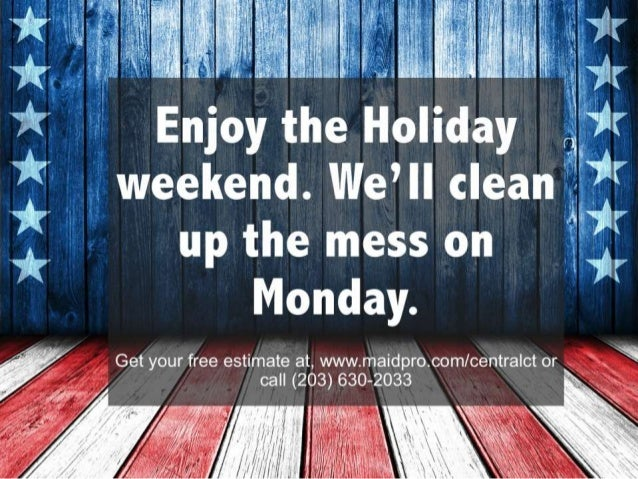 Enjoy the Holiday weekend. We'll clean up the mess on Monday. Get your free estimate at, www.maidpro.com/centralct or call...