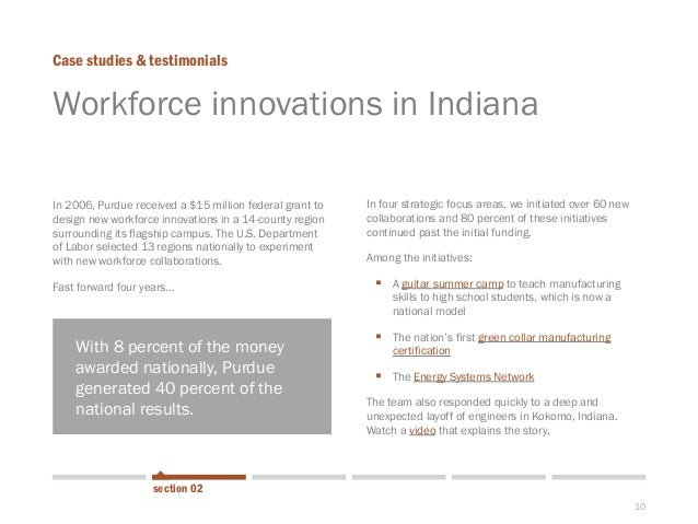 10  Workforce innovations in Indiana  In 2006, Purdue received a $15 million federal grant to design new workforce innovat...