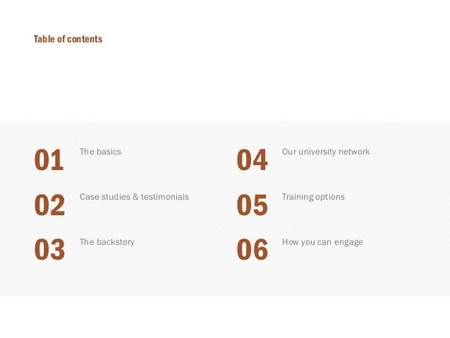 The basics  01  Table of contents  Case studies & testimonials  02  The backstory  03  Our university network  04  Trainin...