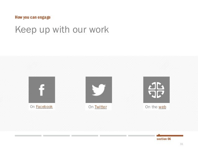 31  Keep up with our work  How you can engage  section 06  On Facebook  On Twitter  On the web