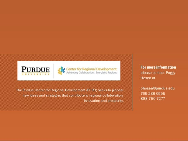 For more information  please contact Peggy Hosea at  phosea@purdue.edu  765-236-0955  888-750-7277  The Purdue Center for ...