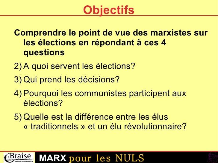 Objectifs <ul><li>Comprendre le point de vue des marxistes sur les élections en répondant à ces 4 questions </li></ul><ul>...