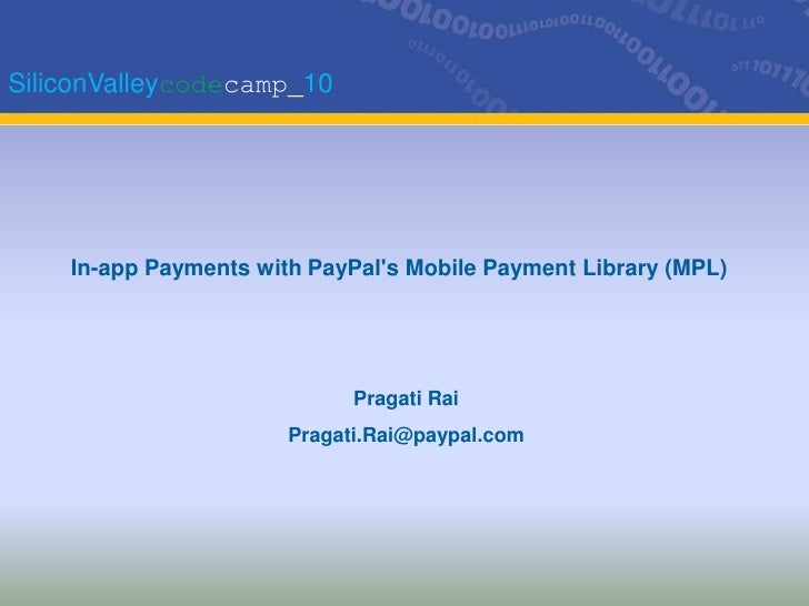 SiliconValleycodecamp_10<br />In-app Payments with PayPal's Mobile Payment Library (MPL)<br />Pragati RaiPragati.Rai@paypa...