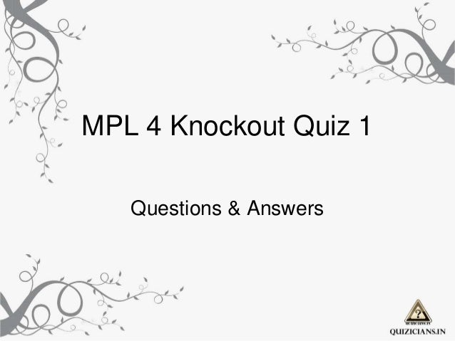 MPL 4 Knockout Quiz 1   Questions & Answers