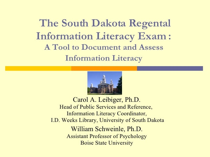 The South Dakota Regental Information Literacy Exam :  A Tool to Document and Assess  Information Literacy   Carol A. Leib...