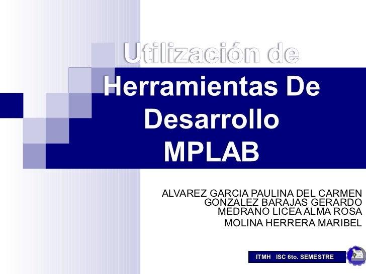 ALVAREZ GARCIA PAULINA DEL CARMEN GONZALEZ BARAJAS GERARDO MEDRANO LICEA ALMA ROSA MOLINA HERRERA MARIBEL ITMH  ISC 6to. S...