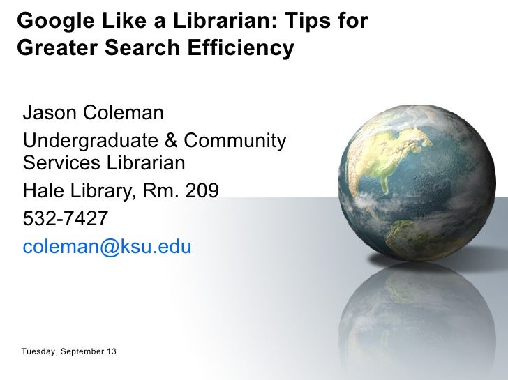 Jason Coleman Undergraduate & Community Services Librarian Hale Library, Rm. 209 532-7427 [email_address] Tuesday, Septemb...