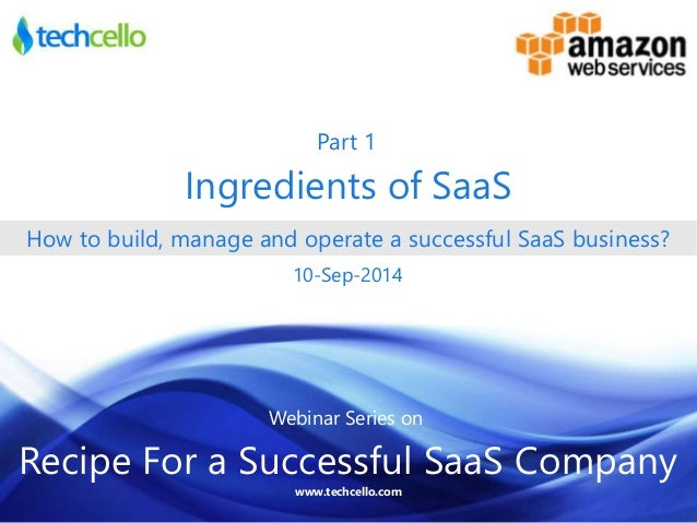 Part 1  Ingredients of SaaS  21-Nov-2013  How to build, manage and operate a successful SaaS business?  10-Sep-2014  Webin...