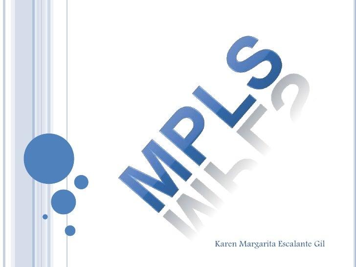 mpls<br />Karen Margarita Escalante Gil<br />