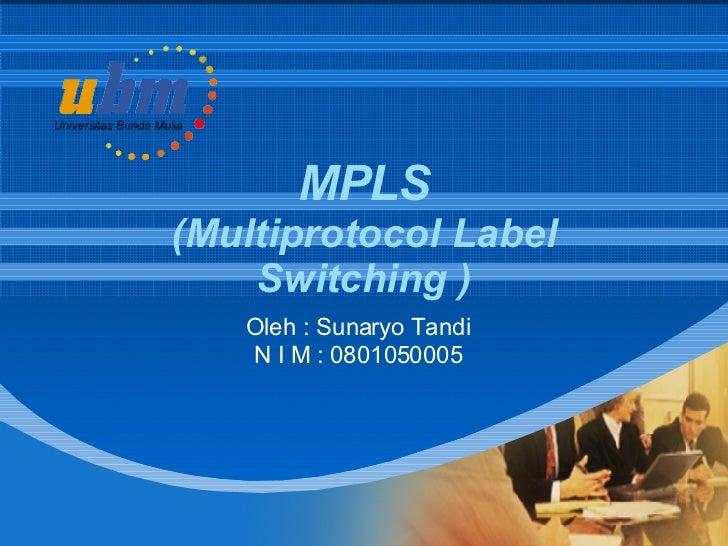 MPLS ( Multiprotocol Label Switching ) Oleh : Sunaryo Tandi N I M : 0801050005