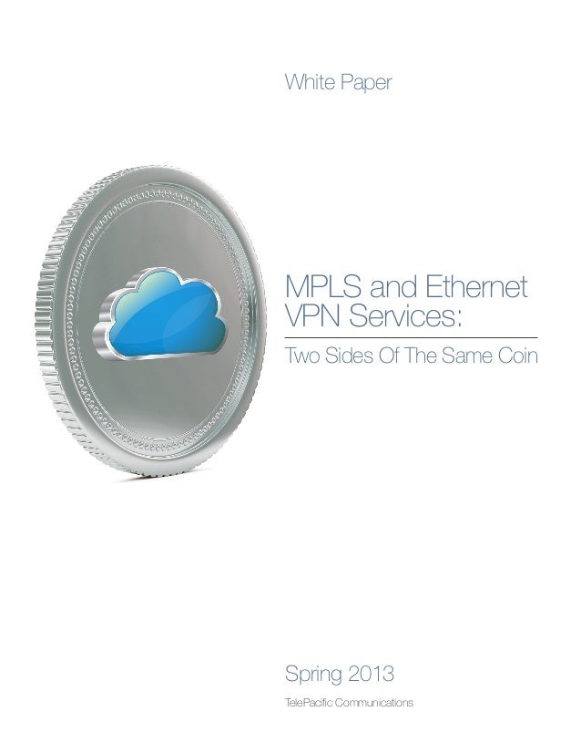 White PaperMPLS and EthernetVPN Services:Two Sides Of The Same CoinSpring 2013TelePacific Communications