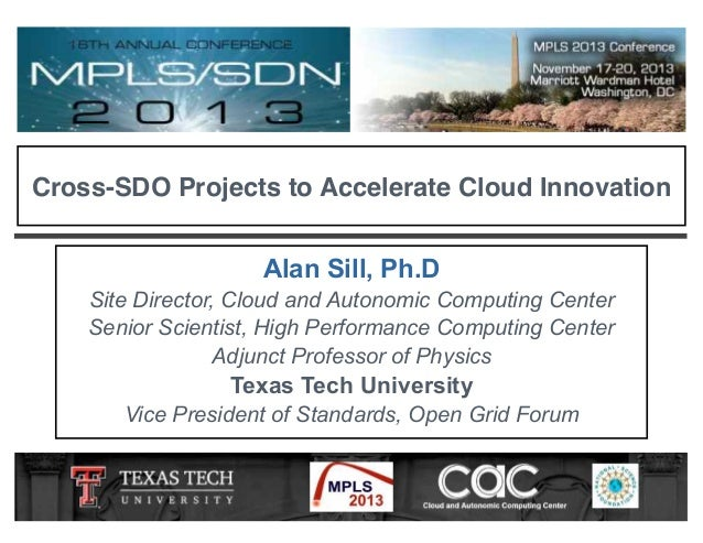 Cross-SDO Projects to Accelerate Cloud Innovation Alan Sill, Ph.D Site Director, Cloud and Autonomic Computing Center Seni...