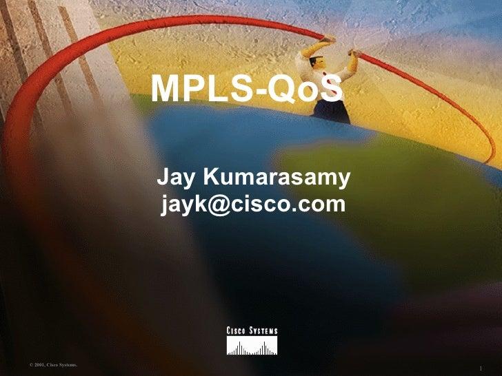 MPLS-QoS Jay Kumarasamy [email_address]