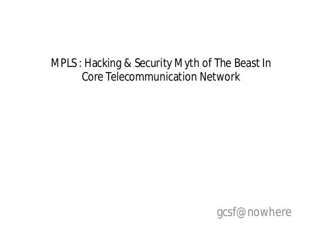 MPLS : Hacking & Security Myth of The Beast InCore Telecommunication Networkgcsf@nowhere