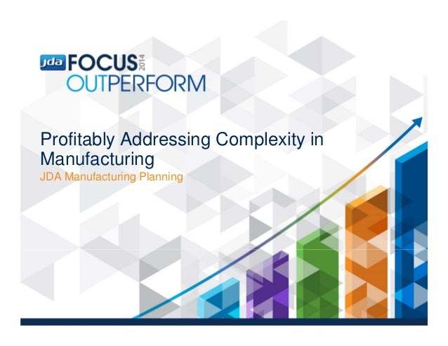 Profitably Addressing Complexity in Manufacturing JDA Manufacturing Planning