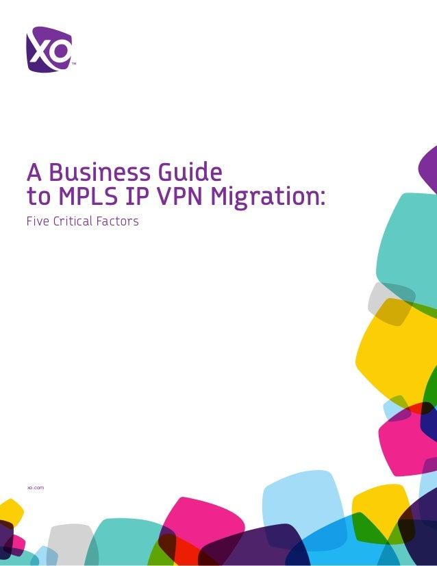 A Business Guide to MPLS IP VPN Migration: Five Critical Factors  xo.com