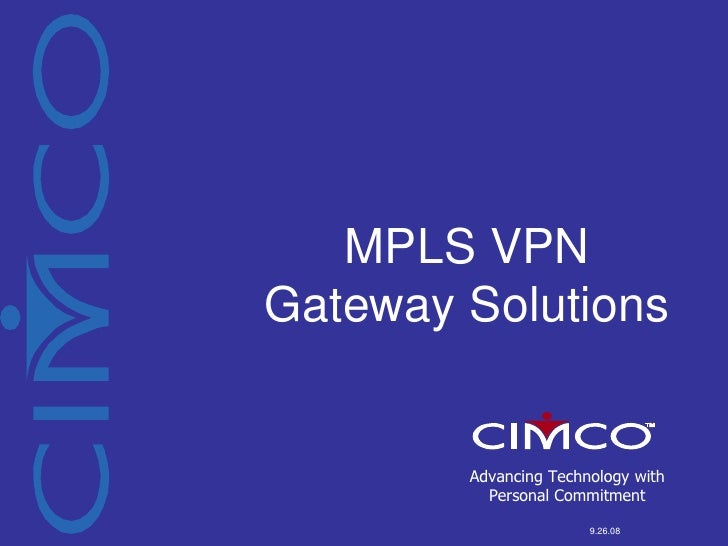 MPLS VPN <br />Gateway Solutions<br />Advancing Technology with  Personal Commitment<br />9.26.08<br />
