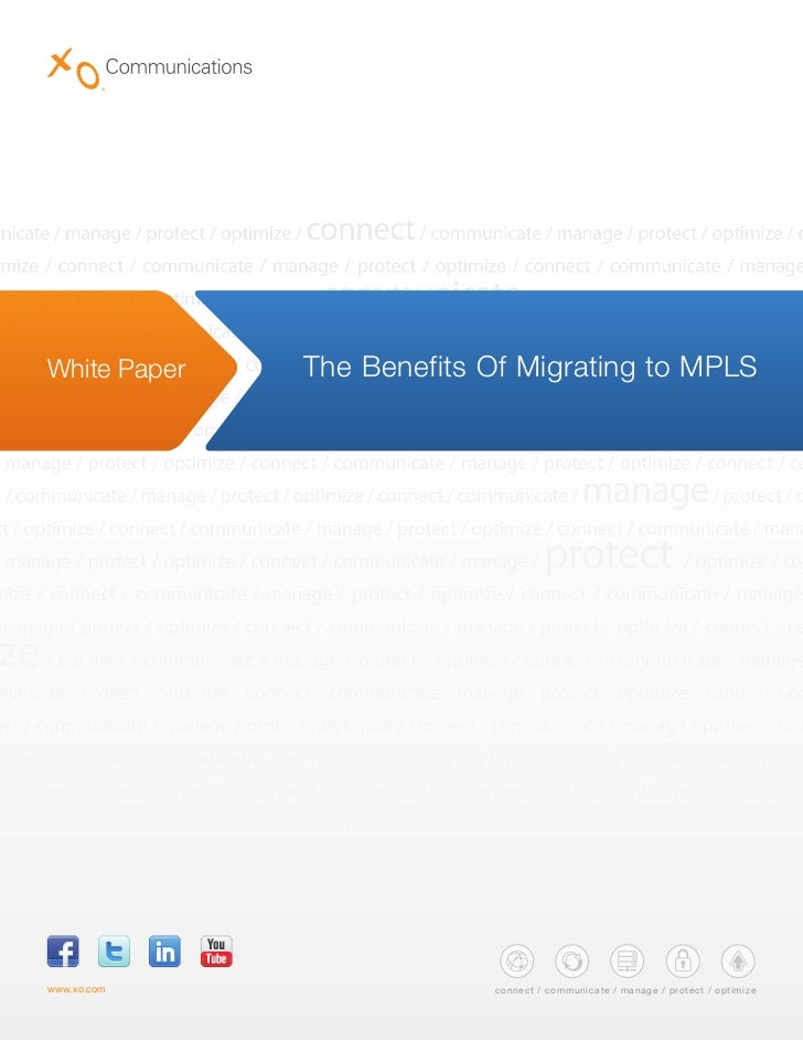 White Paper   The Benefits Of Migrating to MPLSwww.xo.com                 c onne c t / c ommunic ate / ma nage / p rote c ...