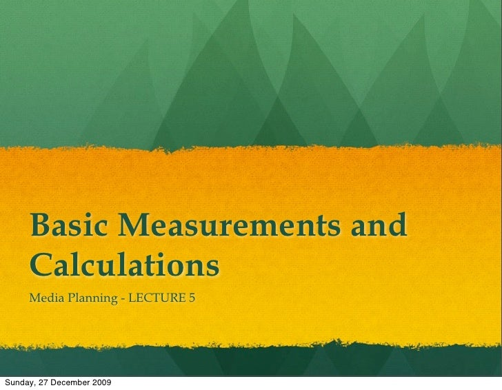 Basic Measurements and      Calculations      Media Planning - LECTURE 5     Sunday, 27 December 2009
