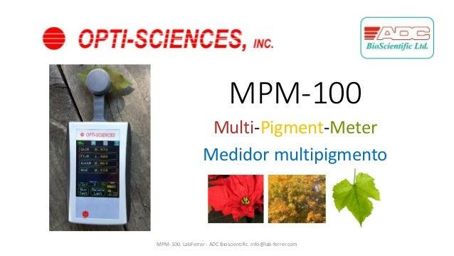 MPM-100 Multi-Pigment-Meter MPM-100. LabFerrer - ADC Bioscientific. info@lab-ferrer.com Medidor multipigmento