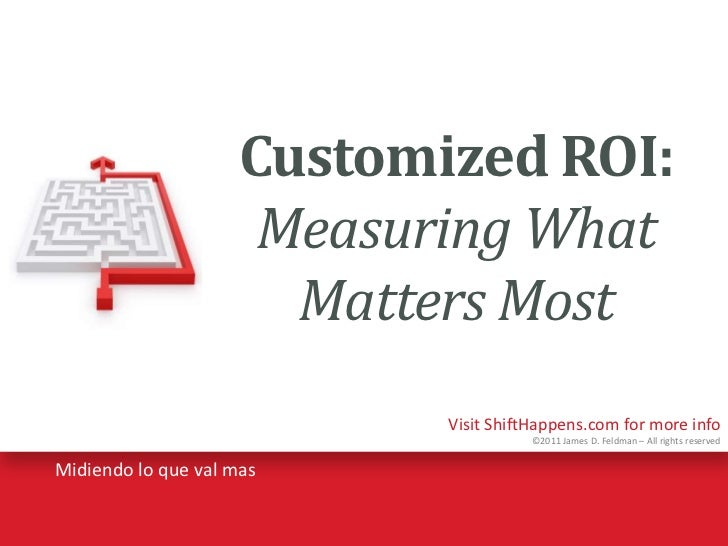 Customized ROI:Measuring What Matters Most<br />Midiendo lo queval mas<br />