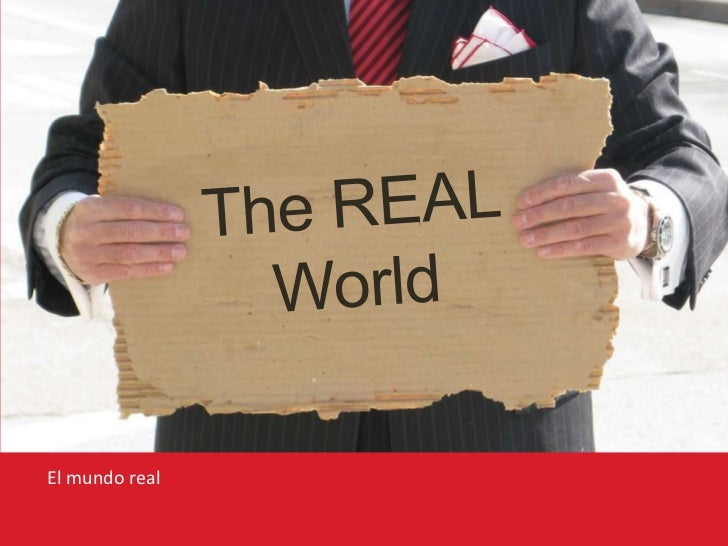 The REALWorld<br />El mundo real<br />