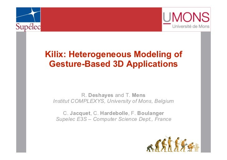 Kilix: Heterogeneous Modeling of Gesture-Based 3D Applications             R. Deshayes and T. Mens Institut COMPLEXYS, Uni...